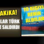 KORSANLAR TÜRK GEMİSİNE SALDIRDI