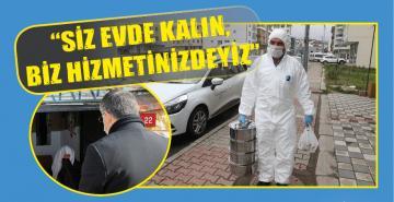 """""""SİZ EVDE KALIN, BİZ HİZMETİNİZDEYİZ"""""""