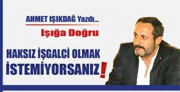 HAKSIZ İŞGALCİ OLMAK İSTEMİYORSANIZ!
